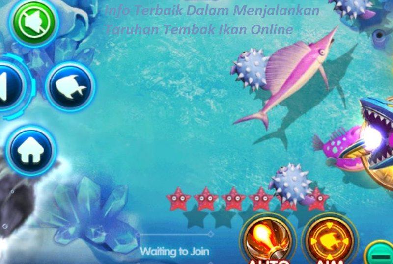 Info Terbaik Dalam Menjalankan Taruhan Tembak Ikan Online